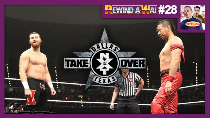 REWIND-A-WAI #28: NXT TakeOver Dallas (2016)