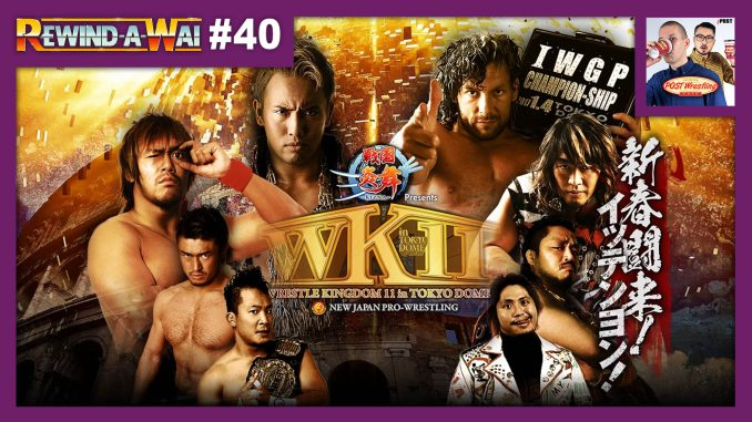 REWIND-A-WAI #40: NJPW Wrestle Kingdom 11