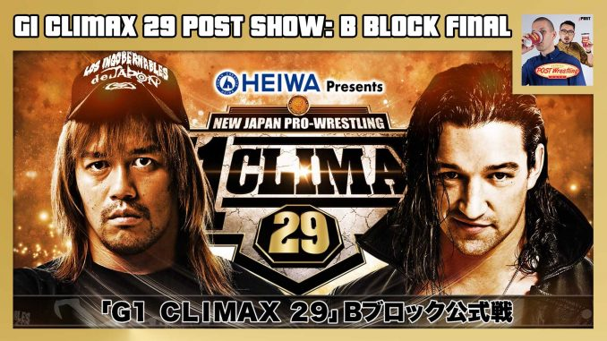 G1 Climax 29 POST Show: B Block Final – Tetsuya Naito vs  Jay White