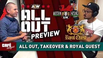 AEW All Out, NXT UK TakeOver, NJPW Royal Quest Previews | Café Hangout