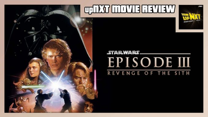 upNXT MOVIE REVIEW – Star Wars Episode III: Revenge of the Sith (2005)
