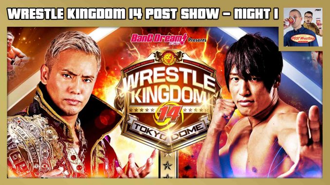 NJPW Wrestle Kingdom 14 POST Show (Night 1)