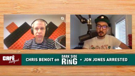 Café Hangout: Chris Benoit on Dark Side of the Ring, Jon Jones arrested