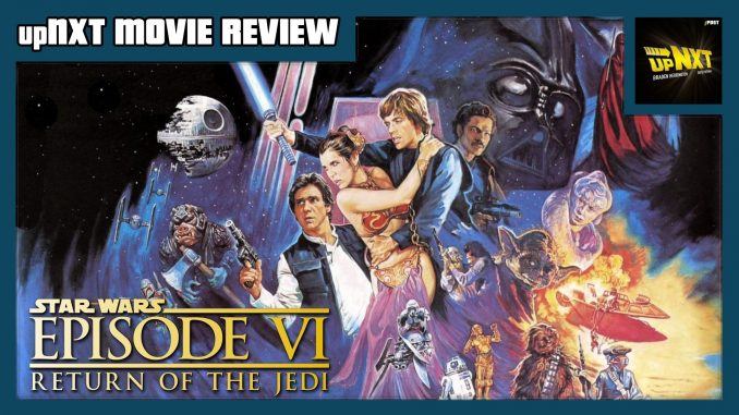 upNXT MOVIE REVIEW –Star Wars Episode VI: The Return of The Jedi (1983)