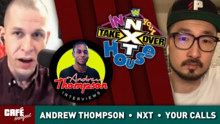 Café Hangout: Andrew Thompson, NXT, Your Calls