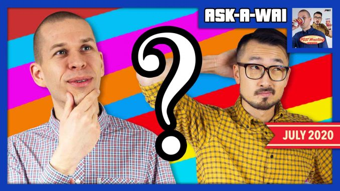 ASK-A-WAI: Ask Us Anything! (July 2020)