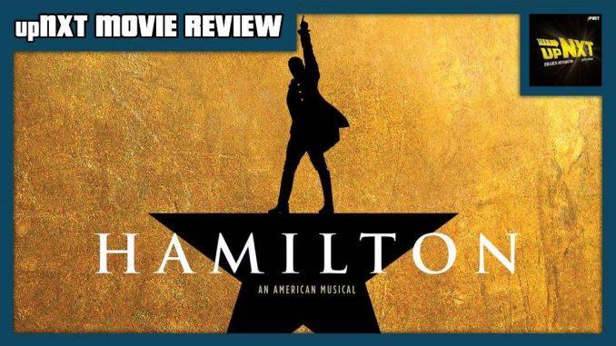 upNXT MOVIE REVIEW: HAMILTON – The Musical (2020) w/ Nate Milton