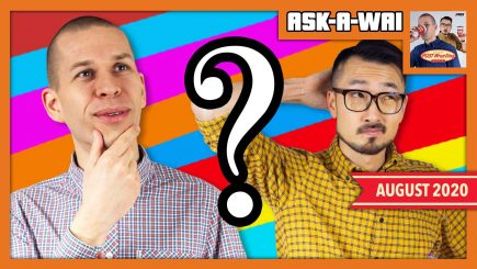 ASK-A-WAI: Ask Us Anything! (August 2020)