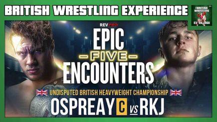 BWE: Will Ospreay vs. RKJ, RevPro Epic Encounters 5 & 6, Ospreay doc, NXT UK