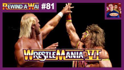 REWIND-A-WAI #81: WWF WrestleMania VI (w/ Dan Lovranski)