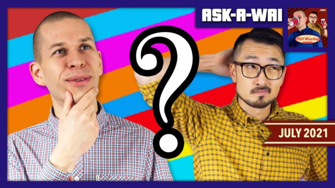 ASK-A-WAI: Ask Us Anything! (July 2021)