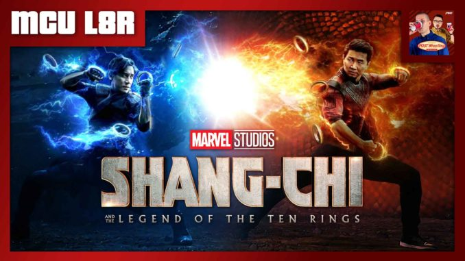 MCU L8R: Shang-Chi and the Legend of the Ten Rings (2021)